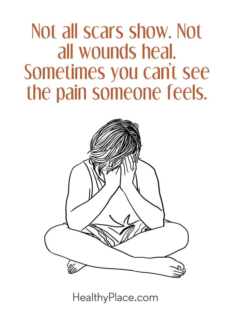 Quote on mental health - Not all scars show. Not all wounds heal. Sometimes you can't see the pain someone feels.