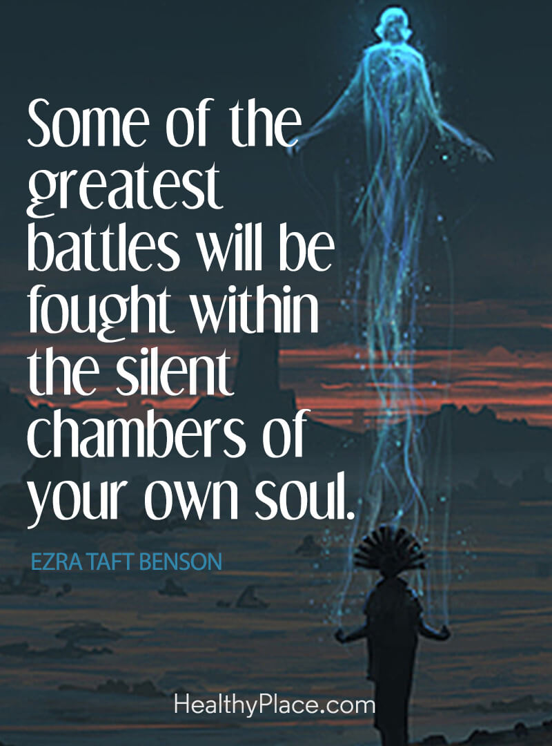Mental illness quote - Some of the greatest battle will be fought within the silent chambers of your own soul.