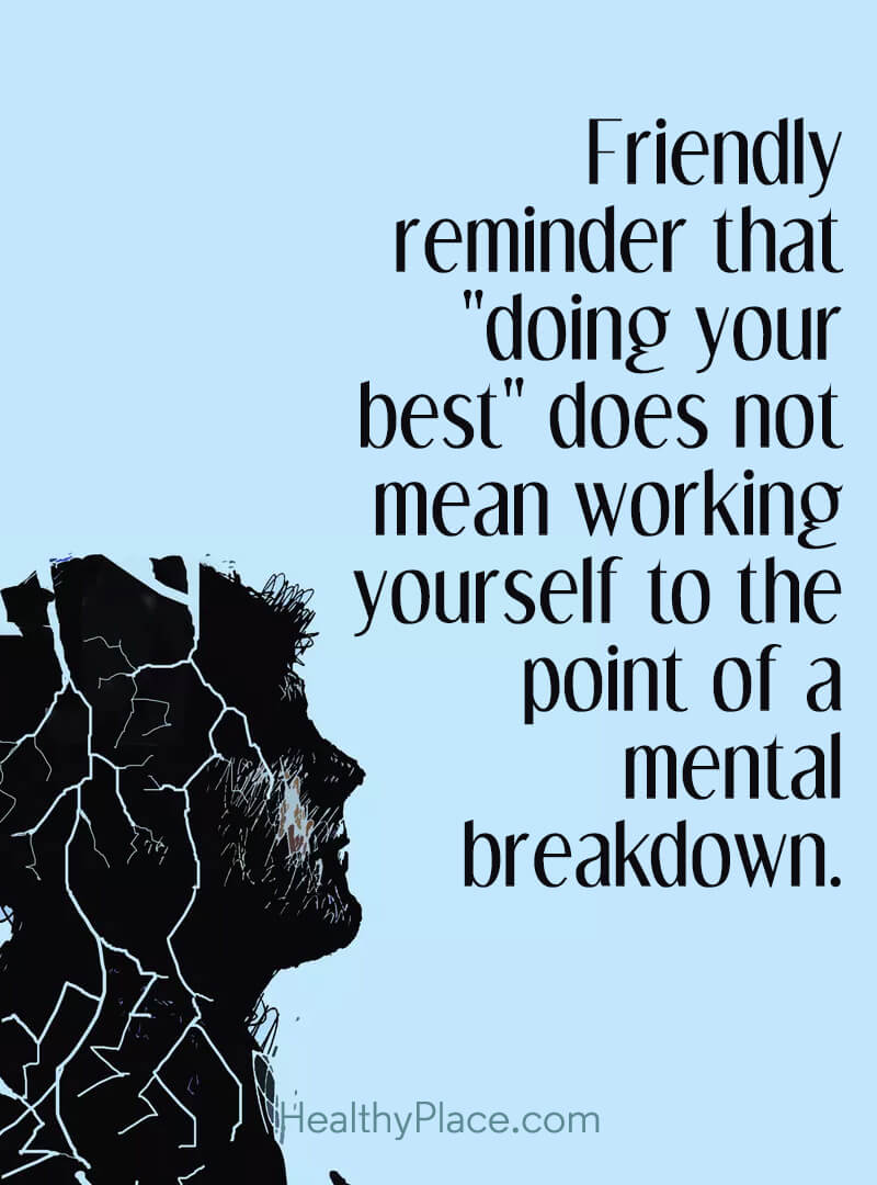 Mental illness quote - Friendly reminder that doing your best does not mean working yourself to the point of a mental breakdown.