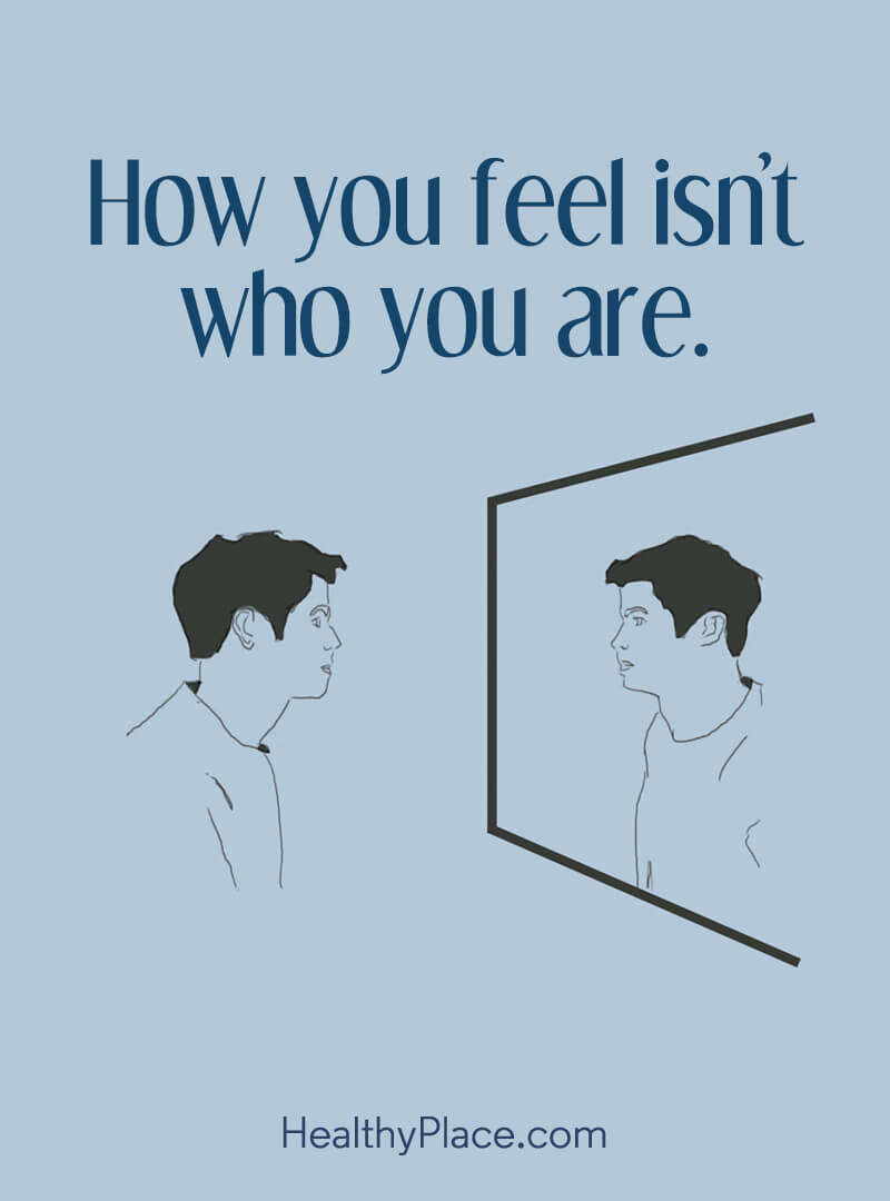 Mental illness quote - How you feel isn't who you are.