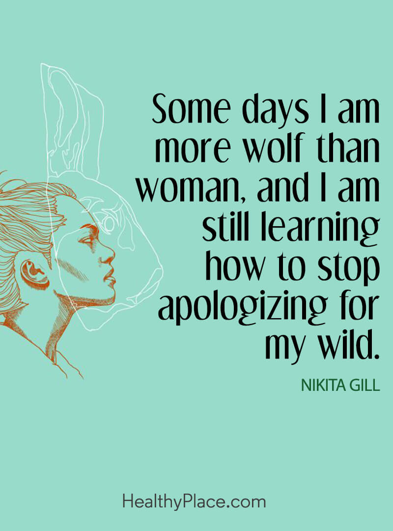 Quote on mental health - Some days I am more wolf than woman, and I am still learning how to stop apologizing for my wild.