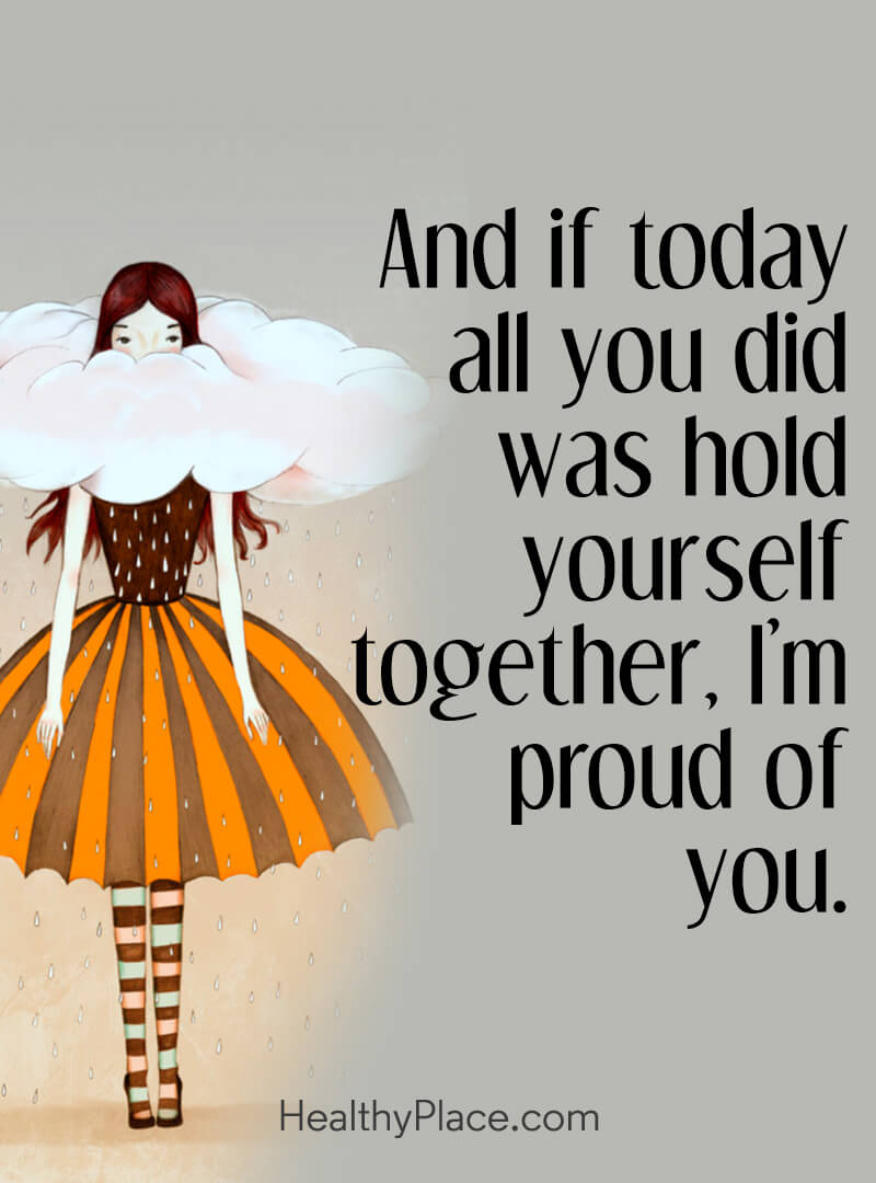Mental illness quote - And if today all you did was hold yourself together, I'm proud of you.