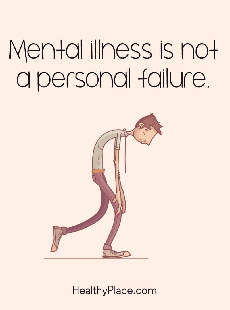 Quote on mental health - Mental illness is not a personal failure.