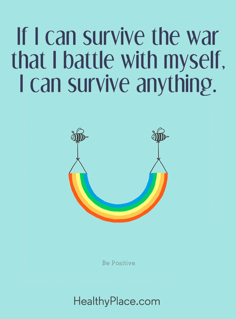 Mental illness quote - If I can survive the war that I battle with myself, I can survive anything.