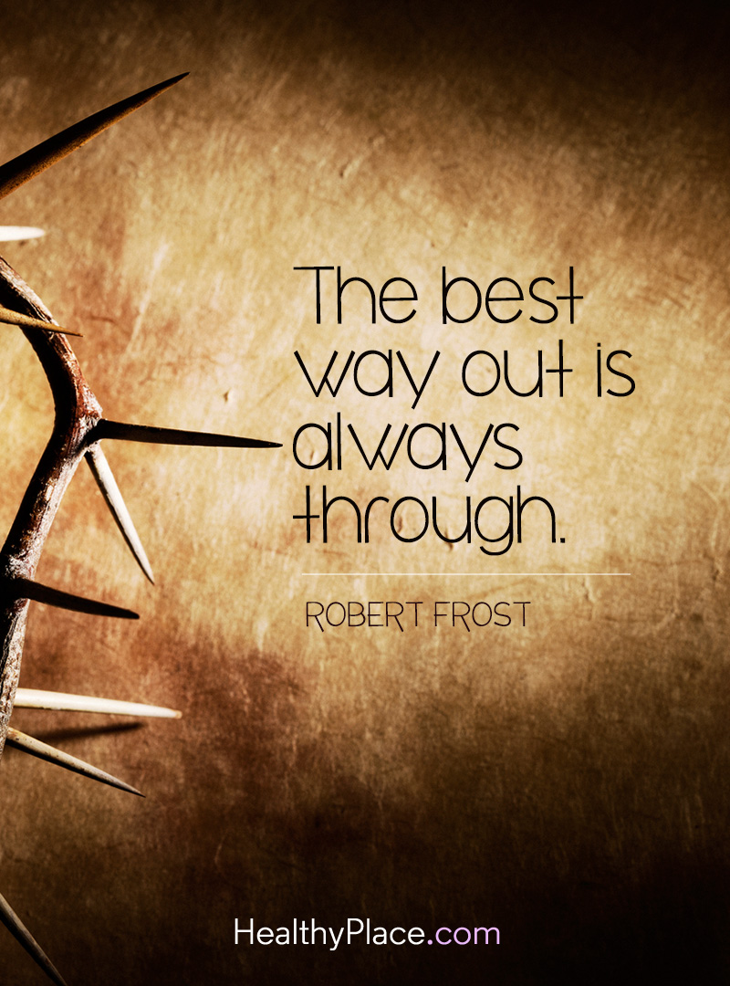 Mental illness quote - The best way out is always through.