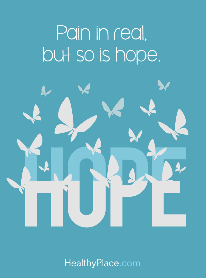 Mental illness quote - Pain in real but so is hope.