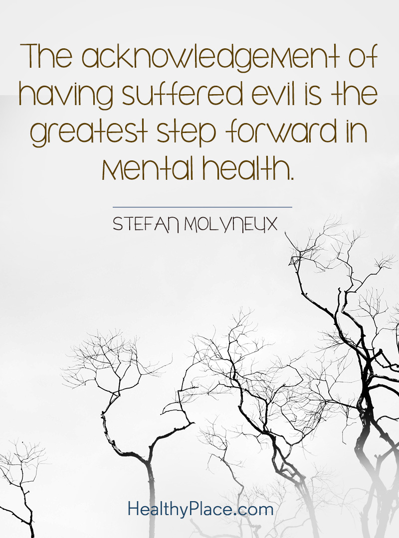 Mental illness quote - The acknowledgement of having suffered evil is the greatest step forward in mental health.