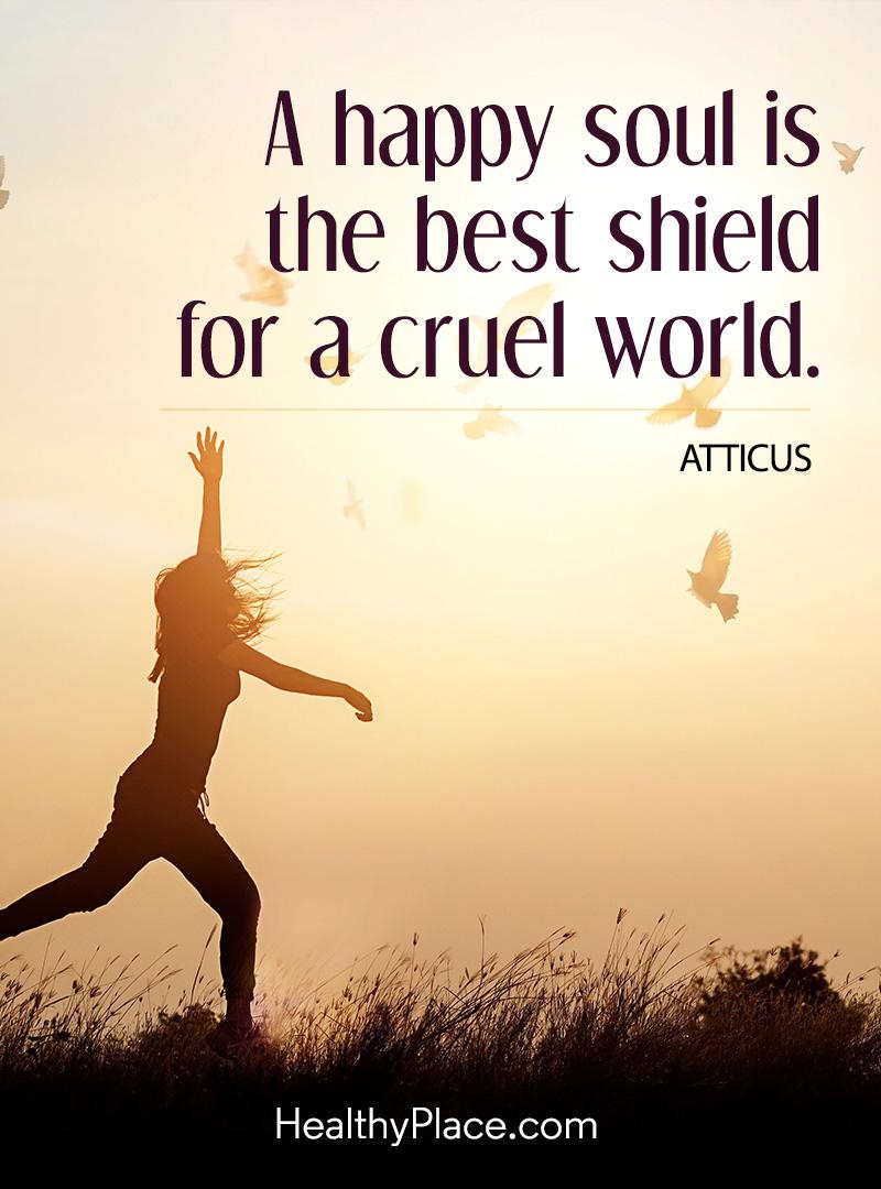 Self-improvement quote - A happy soul is the best shield for a cruel world.