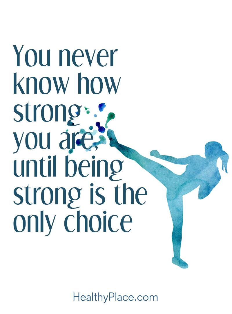 Self-confidence quote - You never know how strong you are until being strong is the only choice.
