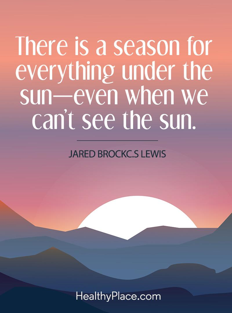 Self-help quote - There is a season for everything under the sun-even when we can't see the sun.