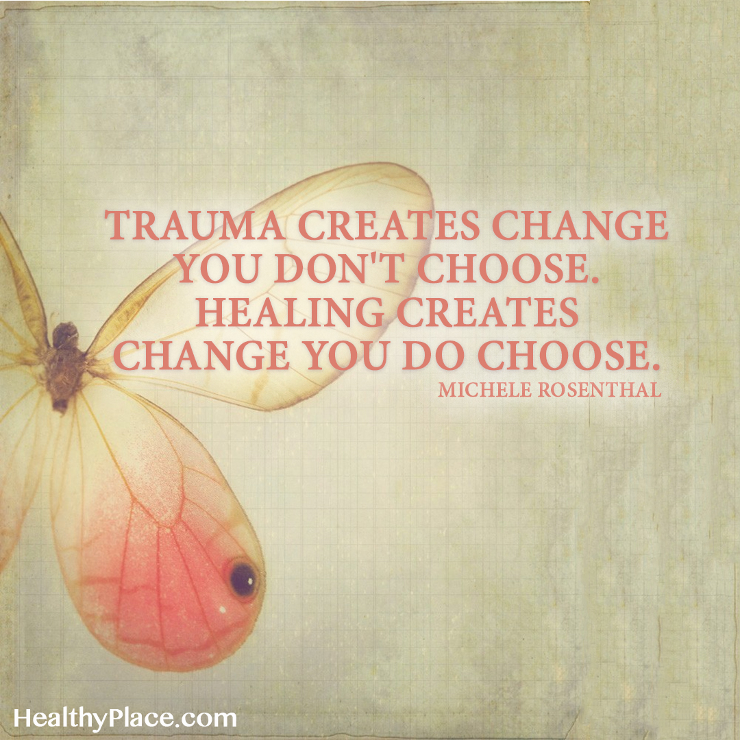 Quote about PTSD - Trauma creates change you don't choose healing creates change you do choose.