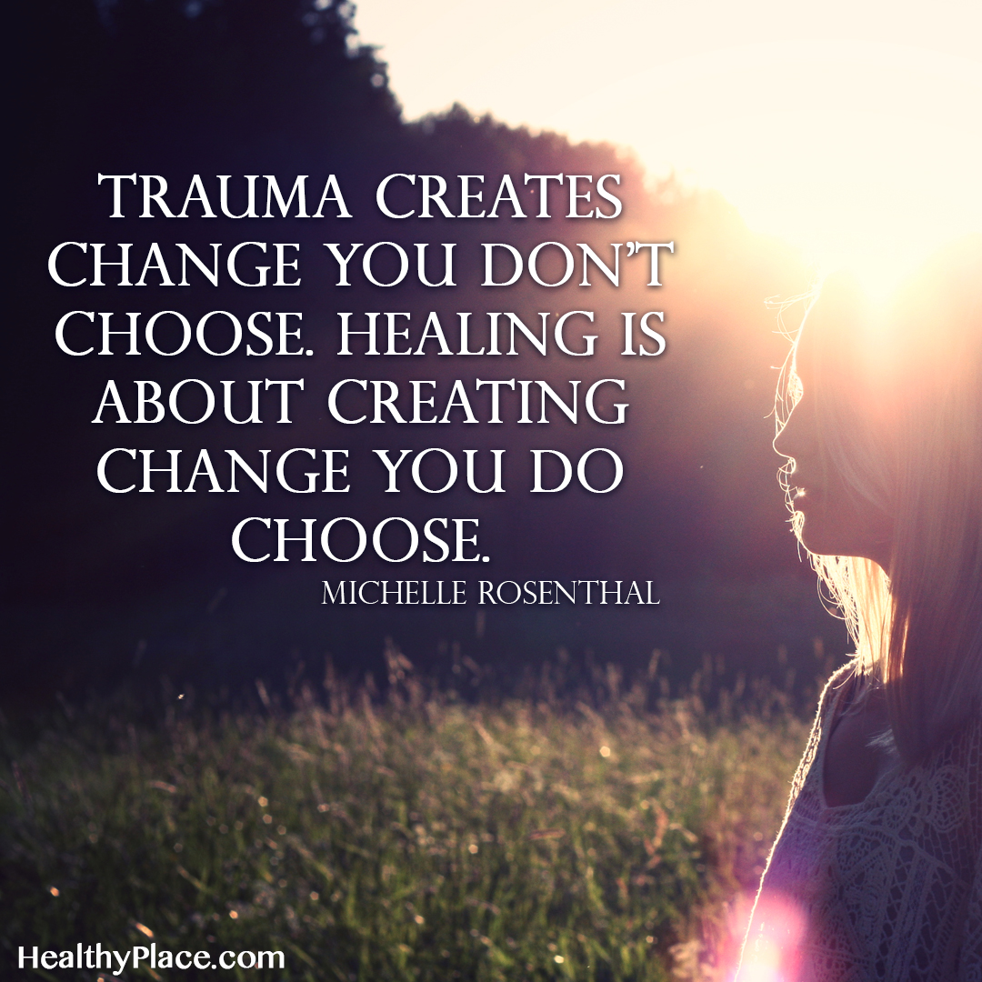 Quote about PTSD - Trauma creates change you don't choose. Healing is about creating change you do choose.