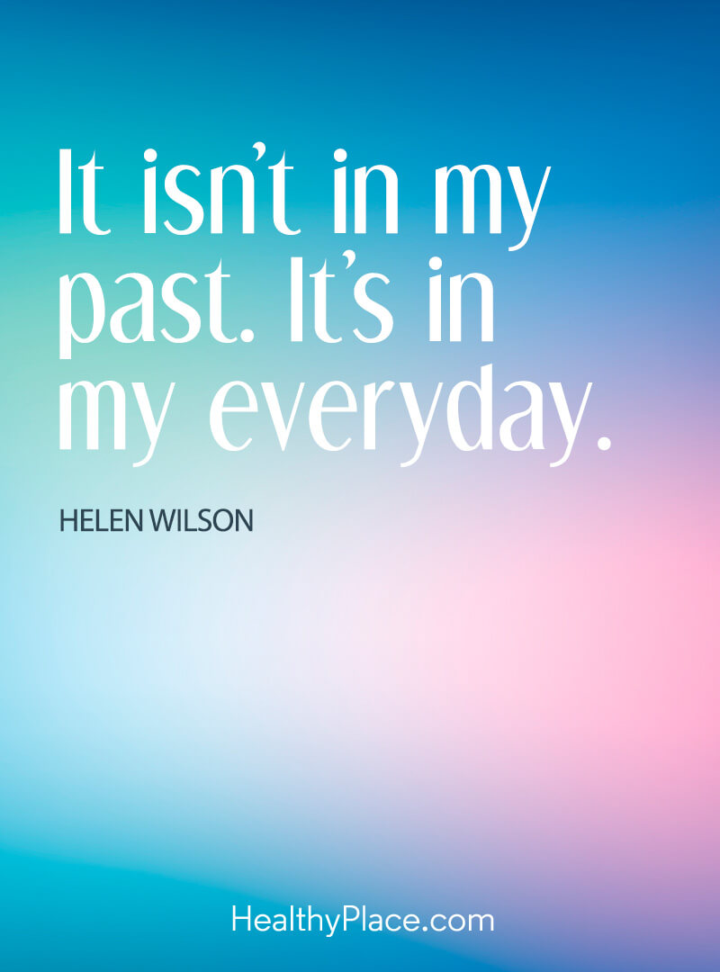 Quote about PTSD - It isn't in my past. It's in my everyday.