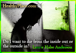 Insightful quote on eating disorders - Do I want to die from the inside out or the outside in?
