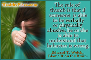 Insightful abuse quote - The rule of thumb is that if someone is able to be verbally or physically abusive, he or she is able to understand that the behavior is wrong.