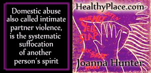 Insightful abuse quote - Domestic abuse, also called intimate partner violence, is the systematic suffocation of another person's spirit.