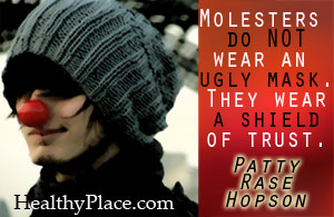 Abuse quote about molesters - Molesters Do Not Wear an Ugly Mask. They Wear A Shield of Trust.
