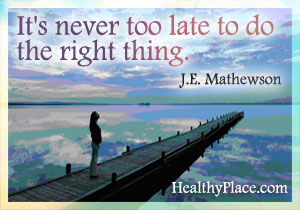 Insightful abuse quote - It´s never too late to do the right thing.