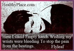 Quote on abuse - Here I stand Empty hands Wishing my wrists were bleeding To stop the pain from the beatings.
