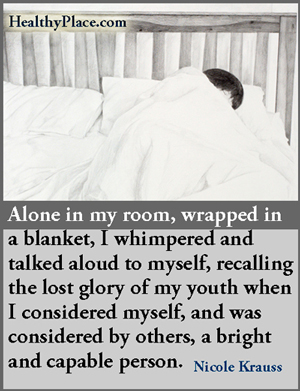 Abuse quote - Alone in my room, wrapped in a blanket, I whimpered and talked aloud to myself, recalling the lost glory of my youth when I considered myself, and was considered by others, a bright and capable person.