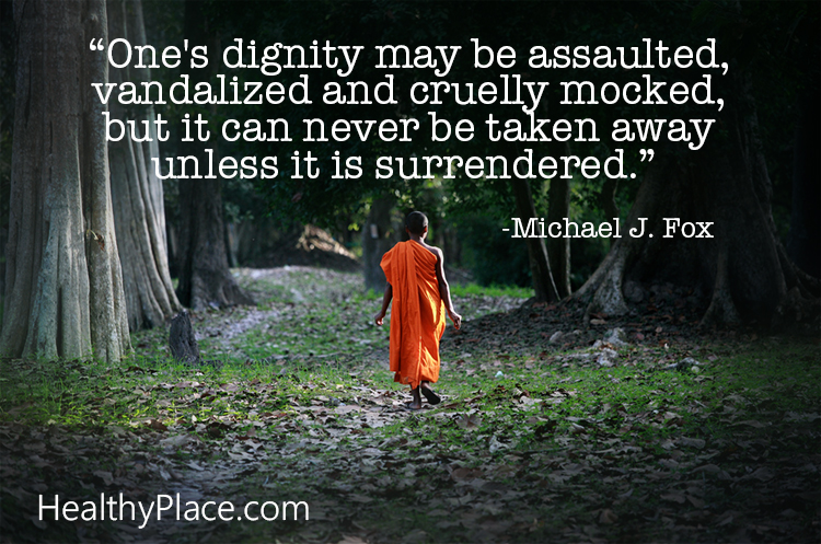 Quote on abuse - One's dignity may be assaulted, vandalized and cruelly mocked, but it can never be taken away unless it is surrendered.