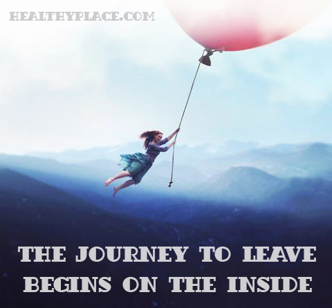 Abuse quote - The journey to leave begins on the inside.