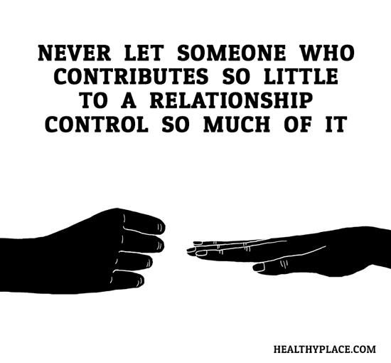 Quote on abuse - Never let someone who contributes so little to a relationship control so much of it.