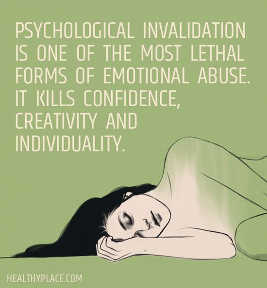 Quote on abuse - Psychological invalidation is one of the most lethal forms of emotional abuse. It kills confidence, creativity and individuality.