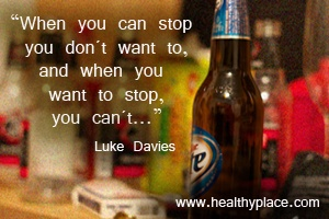 Quote on addictions - When you can stop you don´t want to, and when you want to stop, you can´t.
