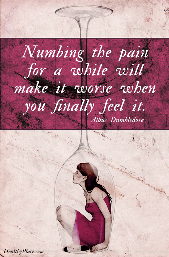 Addiction quote - Numbing the pain for a while will make it worse when you finally feel it.