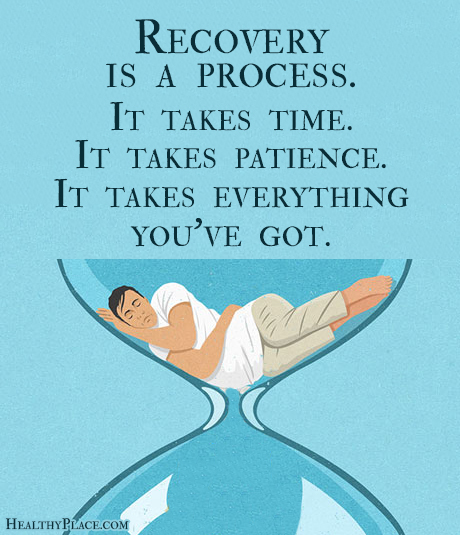 Quote on addictions - Recovery is a process. It takes time. It takes patience. It takes everything you've got.