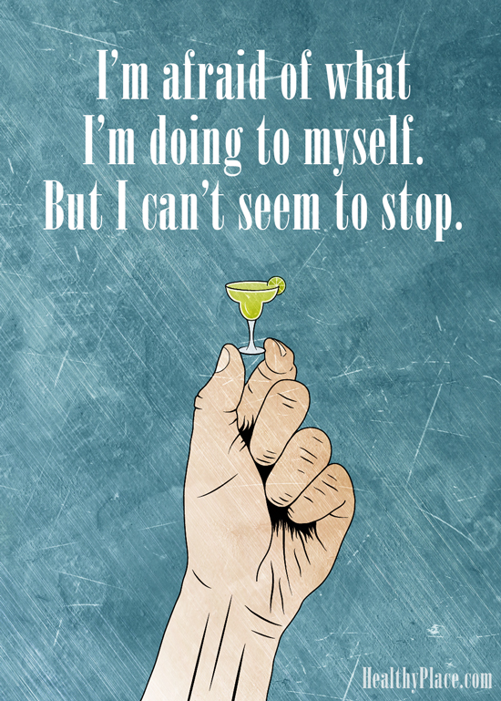 Quote on addictions - I'm afraid of what I'm doing to myself. But I can't seem to stop.
