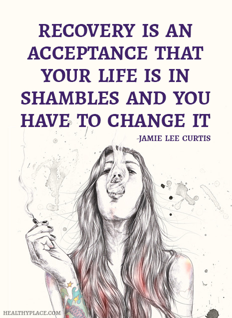 Quote on addictions - Recovery is an acceptance that your life is in shambles and you have to change it.