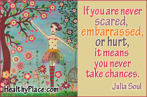 Inspirational quote on embarrassment - If you are never scared, embarrassed or hurt, it means you never take chances.
