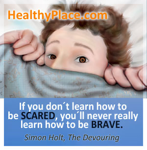 Insightful quote on fear - If you don't learn how to be scared, you'll never really learn how to be brave.