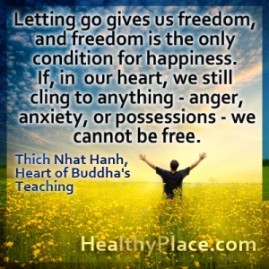 Insightful quote about anxiety and freedom - Letting go gives us freedom, and freedom is the only condition for happiness. If, in our heart, we still cling to anything - anger, anxiety, or possessions - we cannot be free.