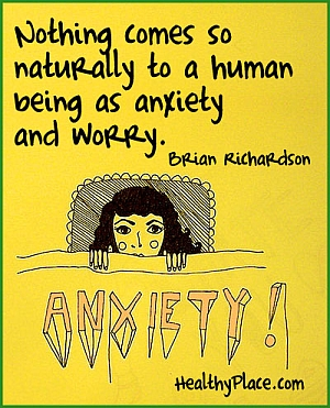 Quote on anxiety by Brian Richardson - Nothing comes so naturally to a human being as anxiety and worry.