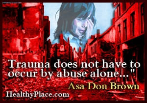 Quote on anxiety by Asa Don Brown - Trauma does not have to occur by abuse alone.