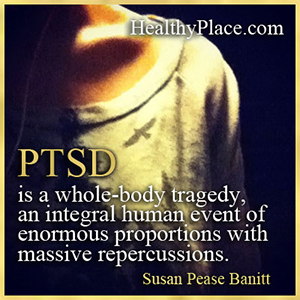 Insightful quote about anxiety - PTSD is a whole-body tragedy, an integral human event of enormous proportions with massive repercussions.