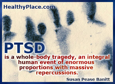 Quote on PTSD - PTSD is a whole-body tragedy, an integral human event of enormous proportions with massive repercussions.