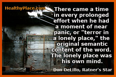 Anxiety quote - There came a time in every prolonged effort when he had a moment of near panic, or 'terror in a lonely place', the original semantic content of the word. The lonely place was his own mind.