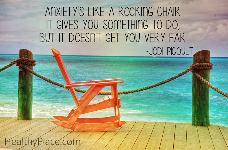 Quote on anxiety - Anxiety's like a rocking chair, it gives you something to do, but it doesn't get you very far.