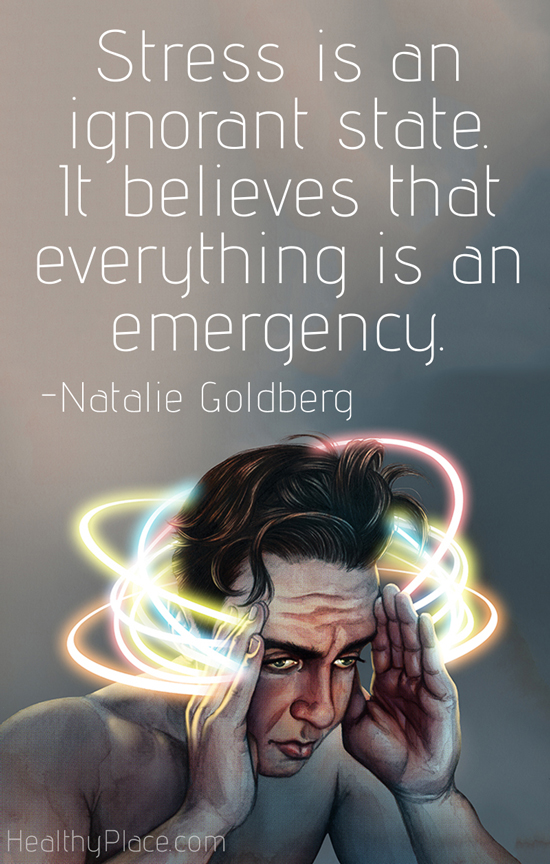 Quote on anxiety - Stress is an ignorant state. It believes that everything is an emergency.