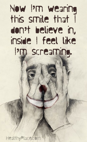 Quote on anxiety - Now I'm wearing this smile that I don't believe in. Inside I feel like screaming.