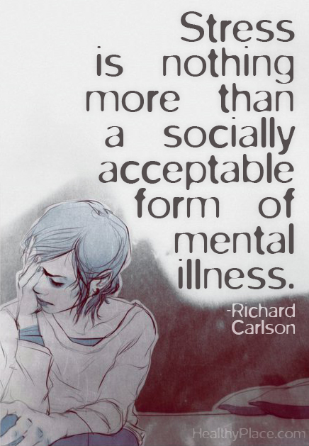 Quote on anxiety - Stress is nothing more than a socially acceptable form of mental illness.