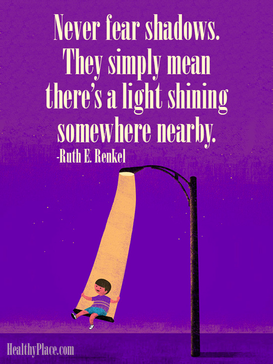 Quote on anxiety - Never fear shadows. They simply mean there's a light shining somewhere nearby.