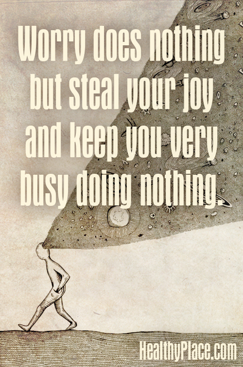 Anxiety quote - Worry does nothing but steal your joy and keep you very busy doing nothing.