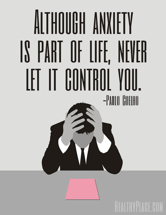 Quote on anxiety - Although anxiety is part of life, never let it control you.