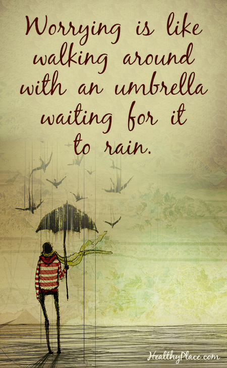 Anxiety quote - Worrying is like walking around with an umbrella waiting for it to rain.