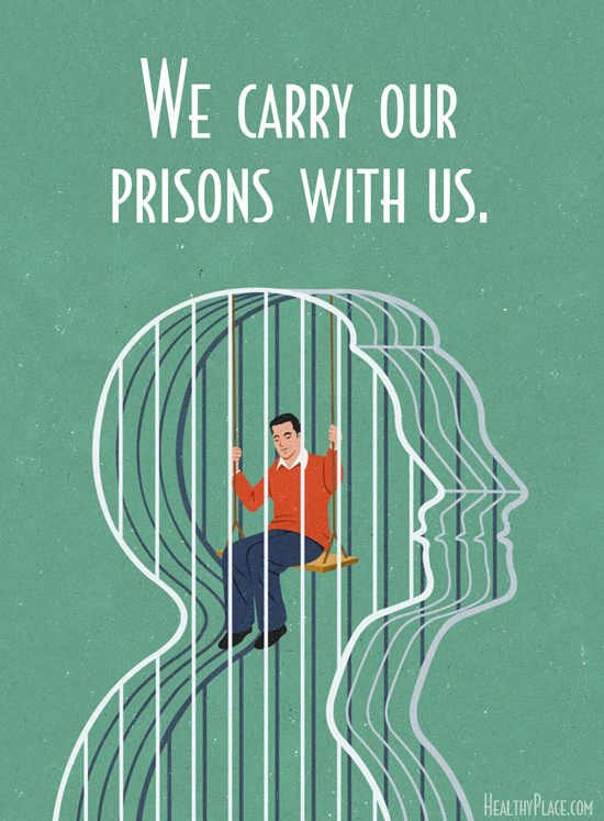 Quote on anxiety - We carry our prisons with us.